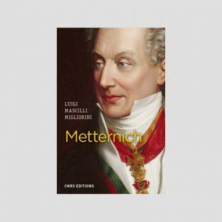 Metternich par Luigi Mascilli Migliorini