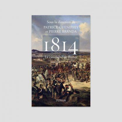 1814 - La campagne de France sous la direction de Patrice Gueniffey et Pierre Branda