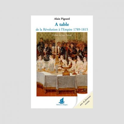 A table de la Révolution à l'Empire, 1789-1815 par Alain Pigeard