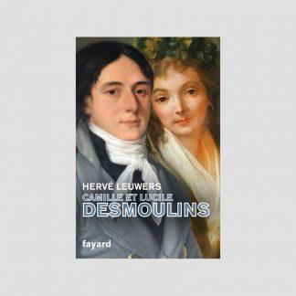 Camille et Lucile Desmoulins par Hervé Leuwers