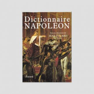 Le dictionnaire Napoléon sous la direction de Jean Tulard