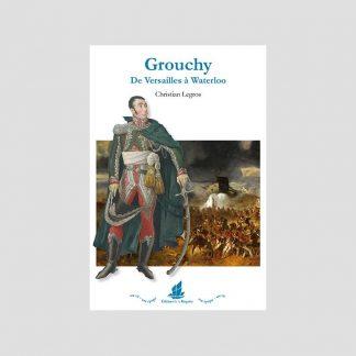 Grouchy - De Versailles à Waterloo par Christian Legros