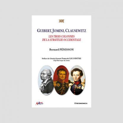 Guibert, Jomini, Clausewitz : les trois colonnes de la stratégie occidentale par Bernard Pénisson