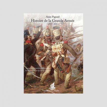 L'histoire de la Grande Armée - 1805-1815 par Alain Pigeard