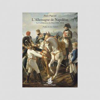 L'Allemagne de Napoléon - La Confédération du Rhin (1806-1813) par Alain Pigeard
