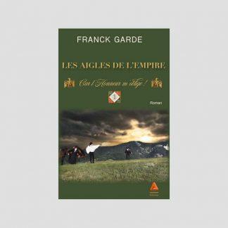 Les Aigles de l'Empire Tome 1 : Car l'honneur m'oblige ! par Franck Garde