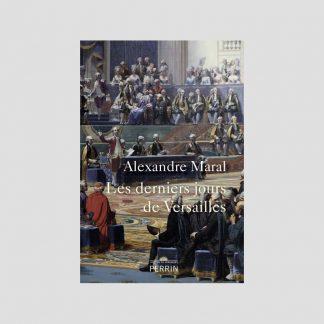 Les derniers jours de Versailles par Alexandre Maral