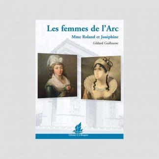 Les femmes de l'Arc - Mme Roland et Joséphine par Gildard Guillaume