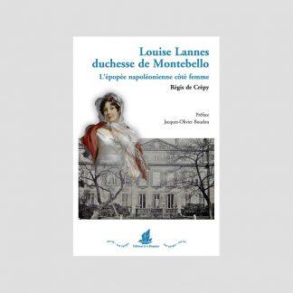 Louise Lannes, duchesse de Montebello, 1782-1856 - L'épopée napoléonienne, côté femme par Régis de Crépy