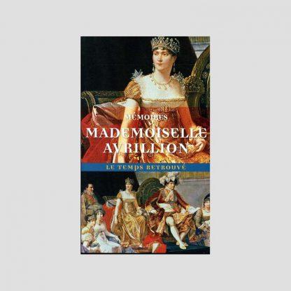 Mémoires de Mademoiselle Avrillion - Première femme de chambre de l'impératrice Joséphine par Marie-Jeanne-Pierrette Avrillion