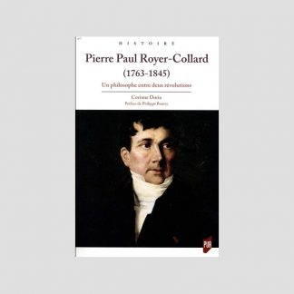 Pierre Paul Royer-Collard (1763-1845) - Un philosophe entre deux révolutions - Corinne Doria