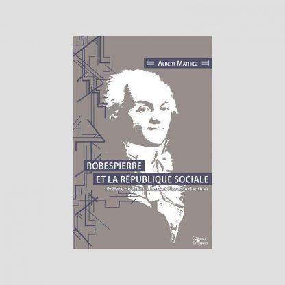 Robespierre et la République sociale par Albert Mathiez