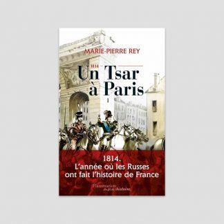 1814 - Un Tsar à Paris par Marie-Pierre Rey
