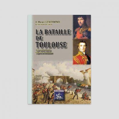 La Bataille de Toulouse (10 avril 1814) d'après les documents par Henri Geschwind et François de Gélis