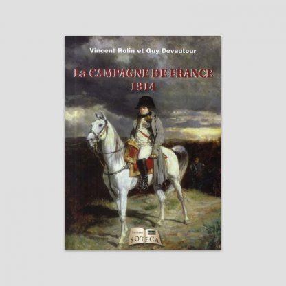 La campagne de France 1814 par Vincent Rolin et Guy Devautour