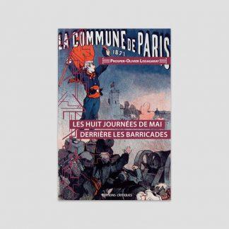 La Commune de Paris, 1871 - Les huit journées de mai derrière les barricades par Prosper-Olivier Lissagaray