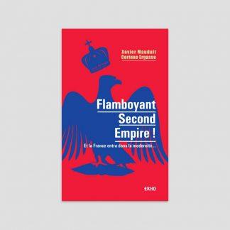 Flamboyant Second Empire ! Et la France entra dans la modernité... par Xavier Mauduit et Corinne Ergasse