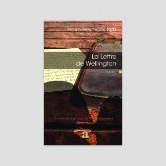 La lettre de Wellington - Un roman de Pierre Heymans-Britz