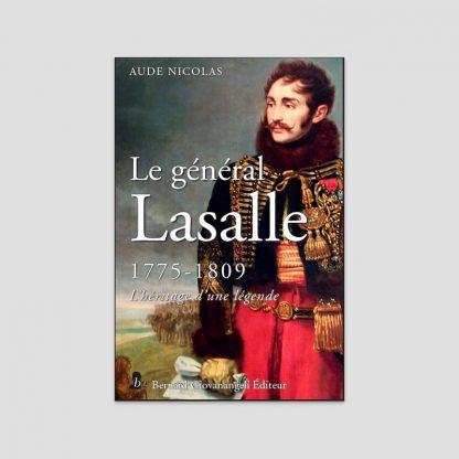 Le général Lasalle, 1775-1809 - L'héritage d'une légende par Aude Nicolas