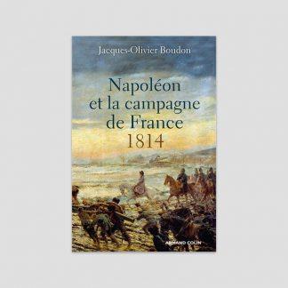 Napoléon et la campagne de France 1814 par Jacques-Olivier Boudon
