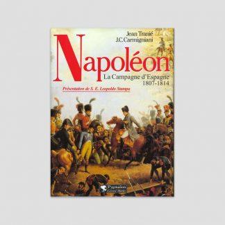 Napoléon - La Campagne d'Espagne, 1807-1814 par Jean Tranié et Juan Carlos Carmigniani