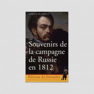 Souvenirs de la campagne de Russie en 1812 par Adrien de Mailly