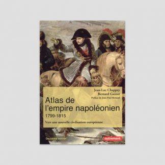 Atlas de l'empire napoléonien, 1799-1815 par Jean-Luc Chappey et Bernard Gainot