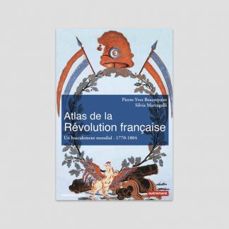 Atlas de la Révolution française - un bousculement mondial, 1770-1804 par Pierre-Yves Beaurepaire et Silvia Marzagalli