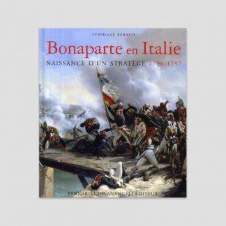 Bonaparte en Italie, naissance d'un stratège, 1796-1797 par Stéphane Béraud