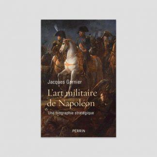 L'art militaire de Napoléon par Jacques Garnier
