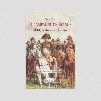 La campagne de France - 1814, la chute de l'Empire par Pascal Cyr