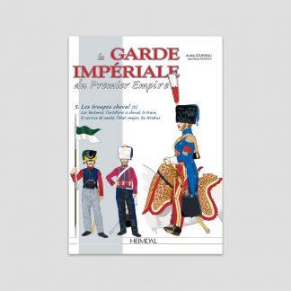 La Garde impériale du Premier Empire - Tome 3 : les troupes à cheval (2) par André Jouineau et Jean-Marie Mongin