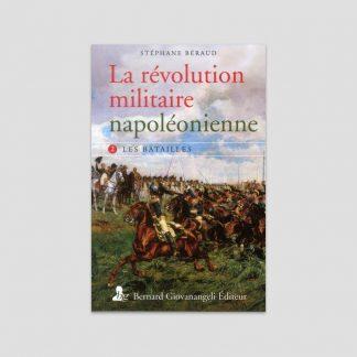 La révolution militaire napoléonienne - Tome 2, les batailles par Stéphane Béraud