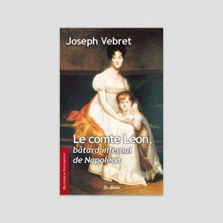 Le comte Léon - Bâtard infernal de Napoléon par Joseph Vebret