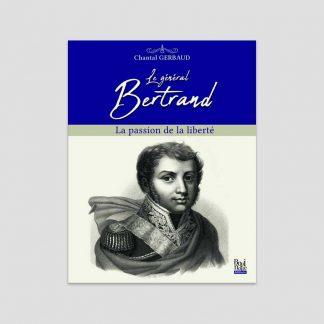 Le général Bertrand - La passion de la liberté par Chantal Gerbaud