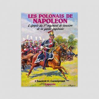 Les polonais de Napoléon - L'épopée du 1er régiment de lanciers de la Garde Impériale par Jean Tranié et Juan Carlos Carmigniani