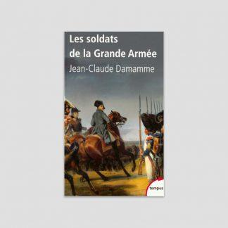 Les soldats de la Grande Armée par Jean-Claude Damamme