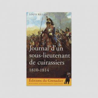 Journal d'un sous-lieutenant de cuirassiers, 1810-1814 par Louis Rilliet