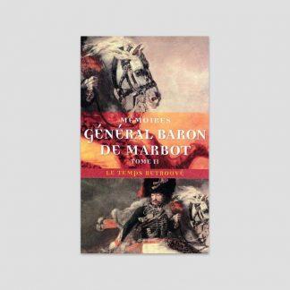 Mémoires du général baron de Marbot - Tome 2 : Torrès-Védras, La Bérésina, Leipzig, Waterloo
