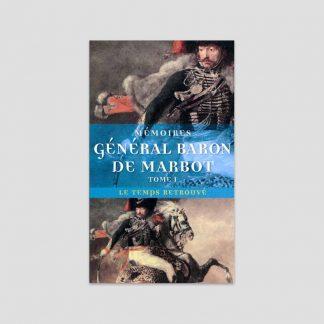 Mémoires du général baron de Marbot - Tome 1 : Gênes, Austerlitz, Eylau, Madrid, Wagram
