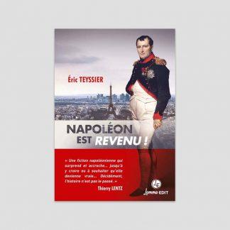 Napoléon est revenu ! Roman d'Eric Teyssier