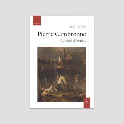 Pierre Cambronne - Général d'Empire par Jean-Paul Huet