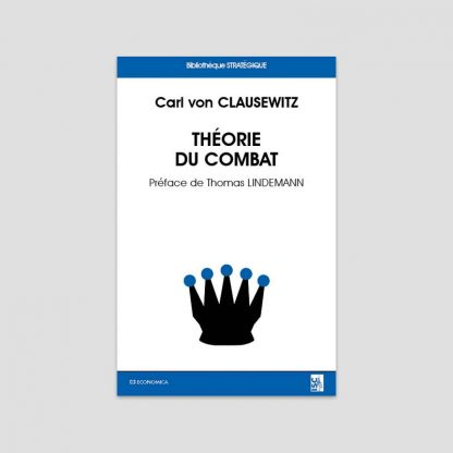 Théorie du combat - Carl von Clausewitz avec une préface de Thomas Lindemann