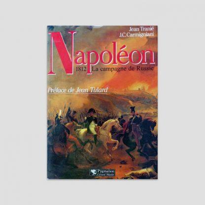 Napoléon 1812 - La campagne de Russie - Jean Tranié et Juan Carlos Carmigniani