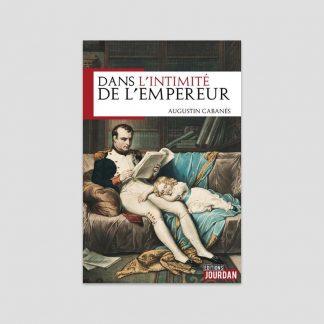 Dans l'intimité de l'Empereur par Augustin Cabanès