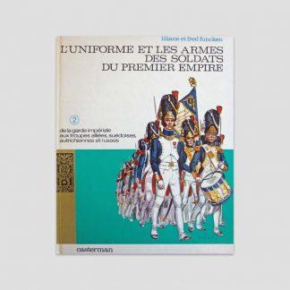 Premier Empire - Tome II : de la garde impériale aux troupes alliées, suédoises, autrichiennes et russes - Liliane et Fred Funcken