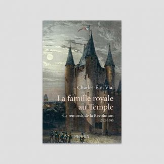 La famille royale au Temple - Le remords de la Révolution (1792-1795) par Charles-Eloi Vial