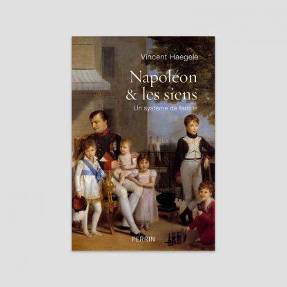 Napoléon et les siens - Un système de famille par Vincent Haegele