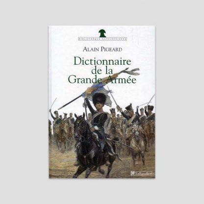 Dictionnaire de la Grande Armée par Alain Pigeard