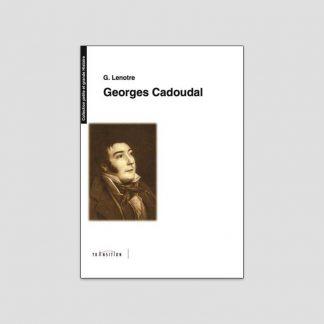 Georges Cadoudal par G. Lenotre